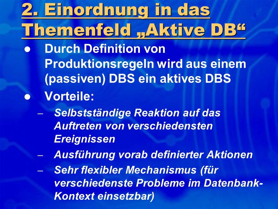 """2. Einordnung in das Themenfeld """"Aktive DB"""" Durch Definition von Produktionsregeln wird aus einem (passiven) DBS ein aktives DBS Vorteile: – Selbststä"""
