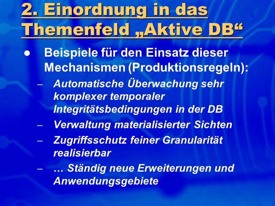 """2. Einordnung in das Themenfeld """"Aktive DB"""" Beispiele für den Einsatz dieser Mechanismen (Produktionsregeln): – Automatische Überwachung sehr komplexe"""