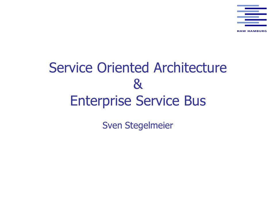 Service Oriented Architecture & Enterprise Service Bus Sven Stegelmeier