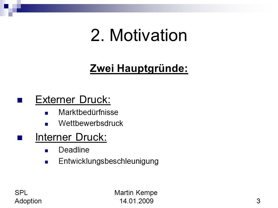 2. Motivation Zwei Hauptgründe: Externer Druck: Marktbedürfnisse Wettbewerbsdruck Interner Druck: Deadline Entwicklungsbeschleunigung SPL Martin Kempe