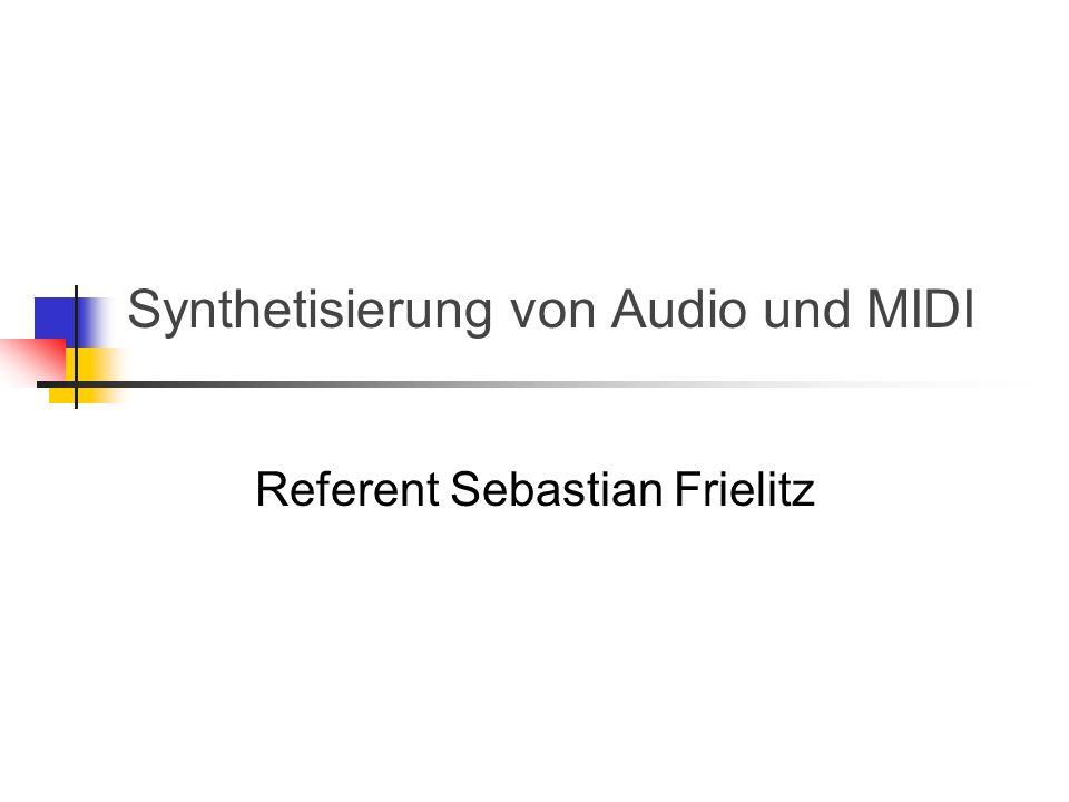 Synthetisierung von Audio und MIDI Referent Sebastian Frielitz