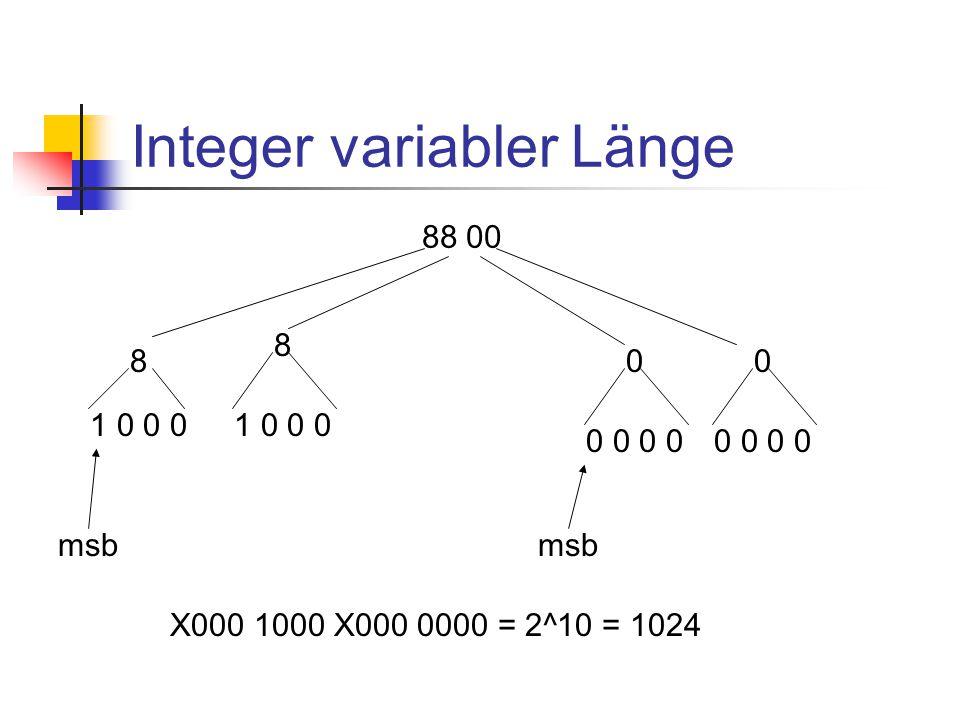 Integer variabler Länge 88 00 8 1 0 0 0 8 0 0 0 0 msb X000 1000 X000 0000 = 2^10 = 1024
