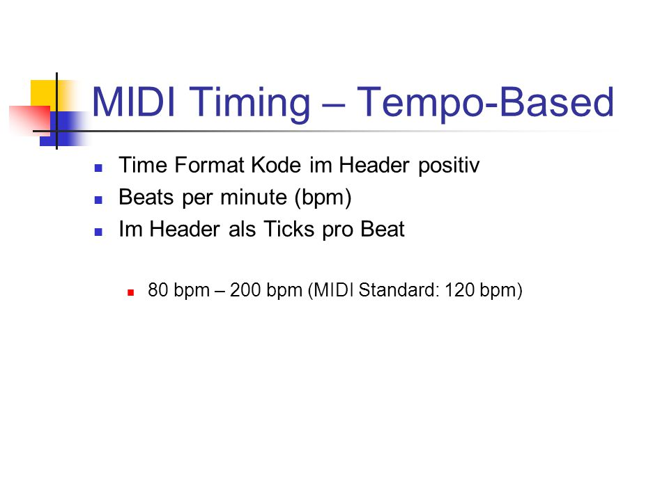 MIDI Timing – Tempo-Based Time Format Kode im Header positiv Beats per minute (bpm) Im Header als Ticks pro Beat 80 bpm – 200 bpm (MIDI Standard: 120 bpm)