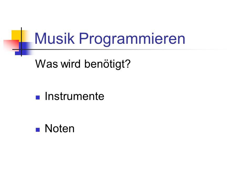 Musik Programmieren Was wird benötigt? Instrumente Noten