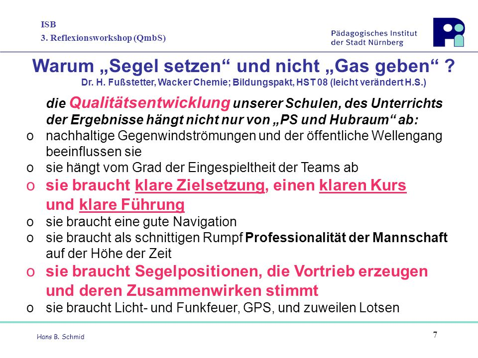 """ISB 3. Reflexionsworkshop (QmbS) Hans B. Schmid 7 Warum """"Segel setzen"""" und nicht """"Gas geben"""" ? Dr. H. Fußstetter, Wacker Chemie; Bildungspakt, HST 08"""