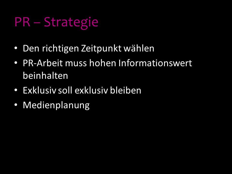 PR – Strategie Den richtigen Zeitpunkt wählen PR-Arbeit muss hohen Informationswert beinhalten Exklusiv soll exklusiv bleiben Medienplanung