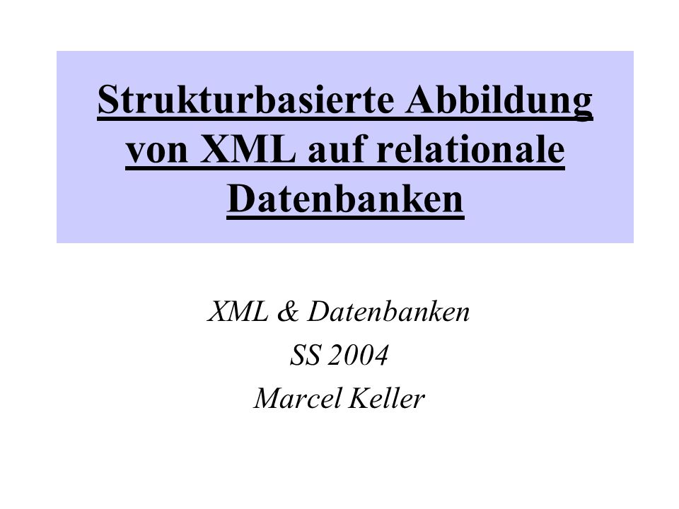Strukturbasierte Abbildung von XML auf relationale Datenbanken XML & Datenbanken SS 2004 Marcel Keller