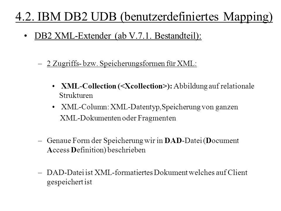 DB2 XML-Extender (ab V.7.1. Bestandteil): –2 Zugriffs- bzw. Speicherungsformen für XML: XML-Collection ( ): Abbildung auf relationale Strukturen XML-C