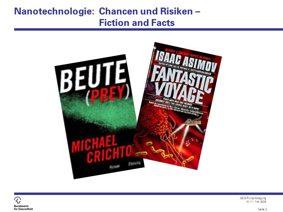 GSG-Frühjahrstagung 10./11. Mai 2006 Seite 2 Nanotechnologie: Chancen und Risiken – Fiction and Facts