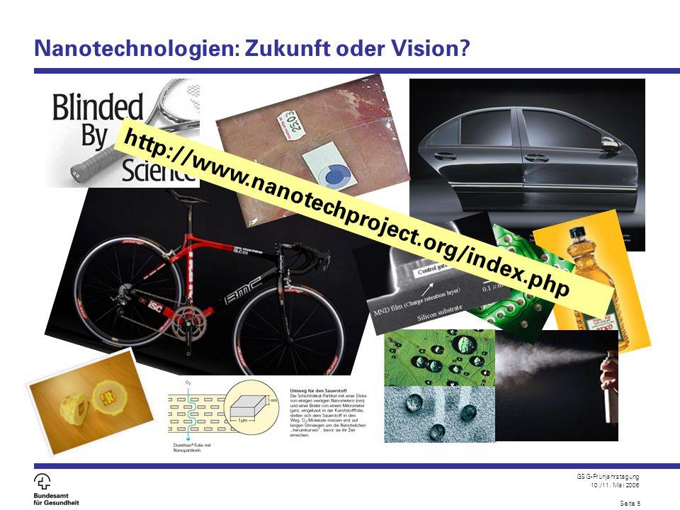 GSG-Frühjahrstagung 10./11. Mai 2006 Seite 5 Nanotechnologien: Zukunft oder Vision? http://www.nanotechproject.org/index.php