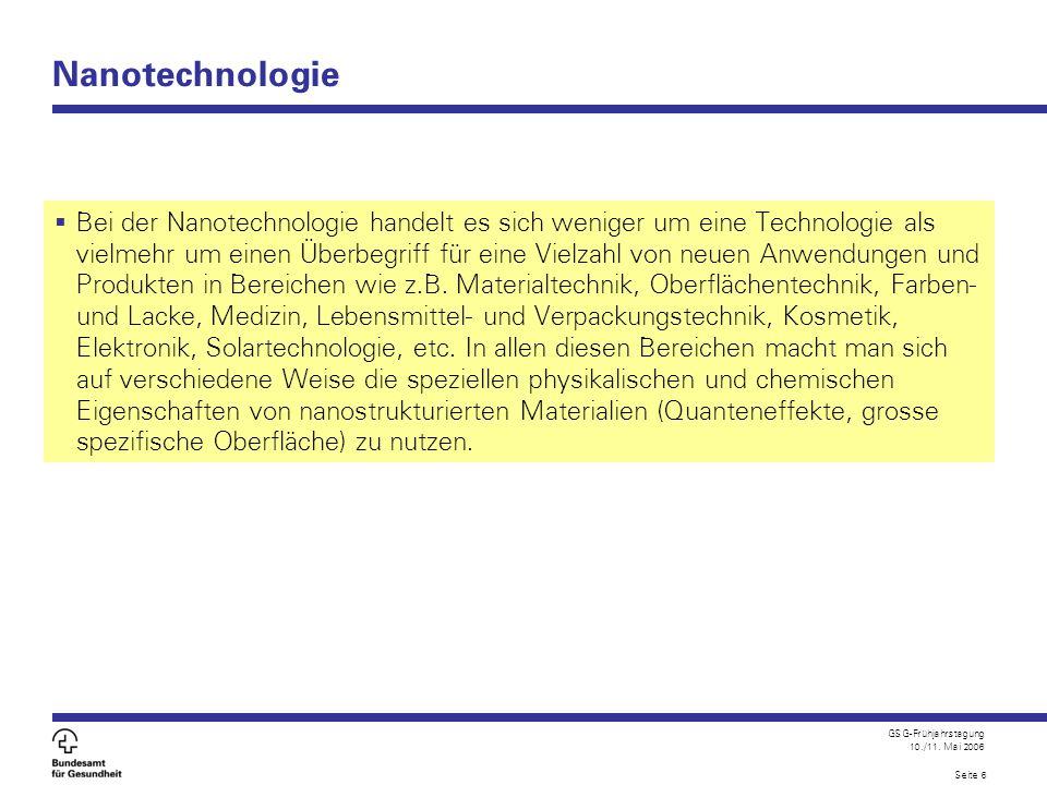 GSG-Frühjahrstagung 10./11. Mai 2006 Seite 6 Nanotechnologie  Bei der Nanotechnologie handelt es sich weniger um eine Technologie als vielmehr um ein