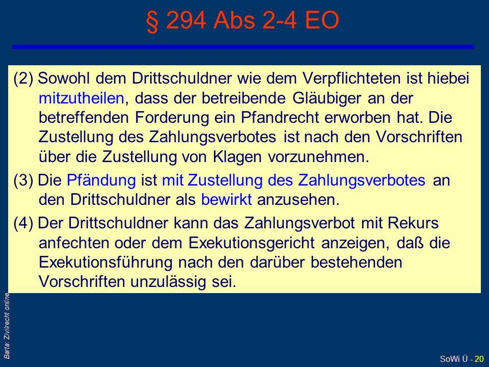 SoWi Ü - 20 Barta: Zivilrecht online § 294 Abs 2-4 EO (2) Sowohl dem Drittschuldner wie dem Verpflichteten ist hiebei mitzutheilen, dass der betreibende Gläubiger an der betreffenden Forderung ein Pfandrecht erworben hat.