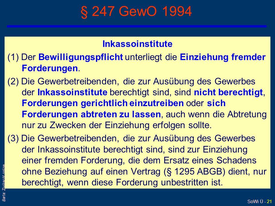 SoWi Ü - 21 Barta: Zivilrecht online § 247 GewO 1994 Inkassoinstitute (1) Der Bewilligungspflicht unterliegt die Einziehung fremder Forderungen. (2) D