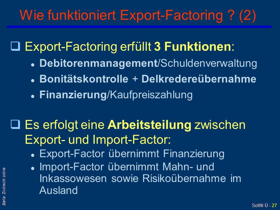 SoWi Ü - 27 Barta: Zivilrecht online Wie funktioniert Export-Factoring ? (2) qExport-Factoring erfüllt 3 Funktionen: l Debitorenmanagement/Schuldenver
