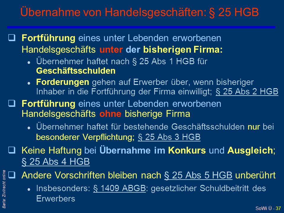 SoWi Ü - 37 Barta: Zivilrecht online Übernahme von Handelsgeschäften: § 25 HGB qFortführung eines unter Lebenden erworbenen Handelsgeschäfts unter der