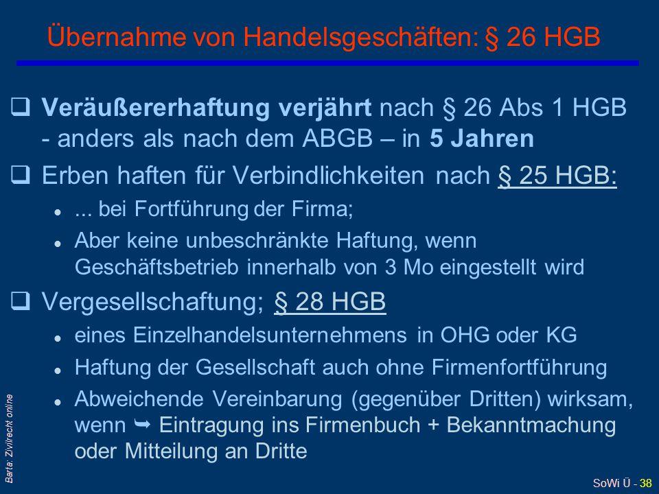 SoWi Ü - 38 Barta: Zivilrecht online Übernahme von Handelsgeschäften: § 26 HGB qVeräußererhaftung verjährt nach § 26 Abs 1 HGB - anders als nach dem ABGB – in 5 Jahren qErben haften für Verbindlichkeiten nach § 25 HGB:§ 25 HGB: l...