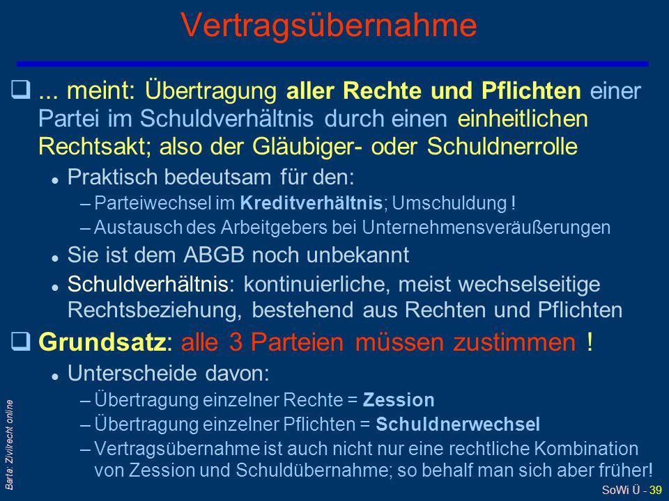 SoWi Ü - 39 Barta: Zivilrecht online Vertragsübernahme q... meint: Übertragung aller Rechte und Pflichten einer Partei im Schuldverhältnis durch einen