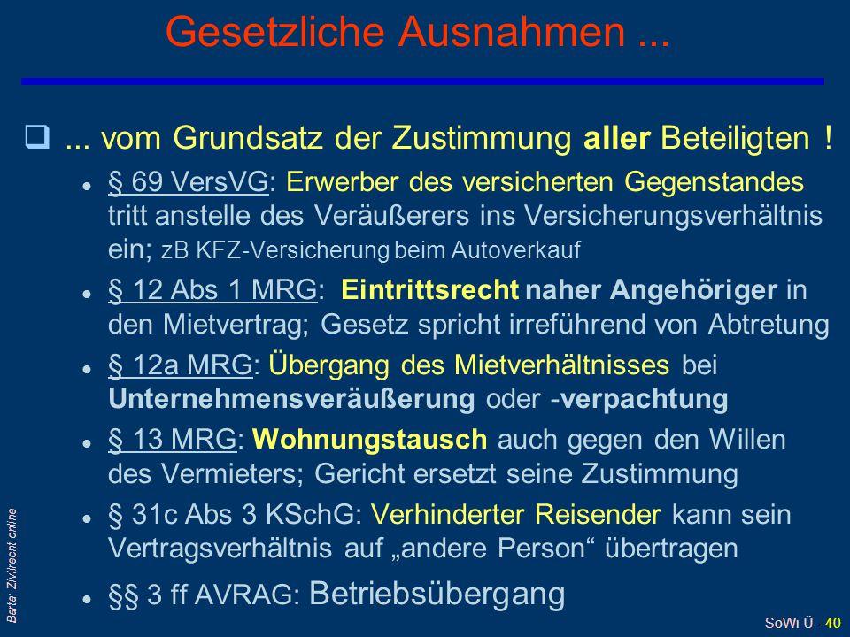 SoWi Ü - 40 Barta: Zivilrecht online Gesetzliche Ausnahmen... q... vom Grundsatz der Zustimmung aller Beteiligten ! l § 69 VersVG: Erwerber des versic