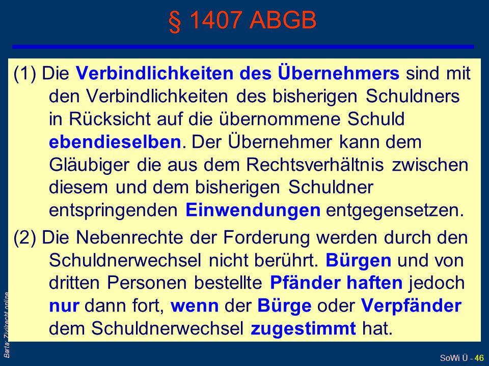 SoWi Ü - 46 Barta: Zivilrecht online § 1407 ABGB (1) Die Verbindlichkeiten des Übernehmers sind mit den Verbindlichkeiten des bisherigen Schuldners in