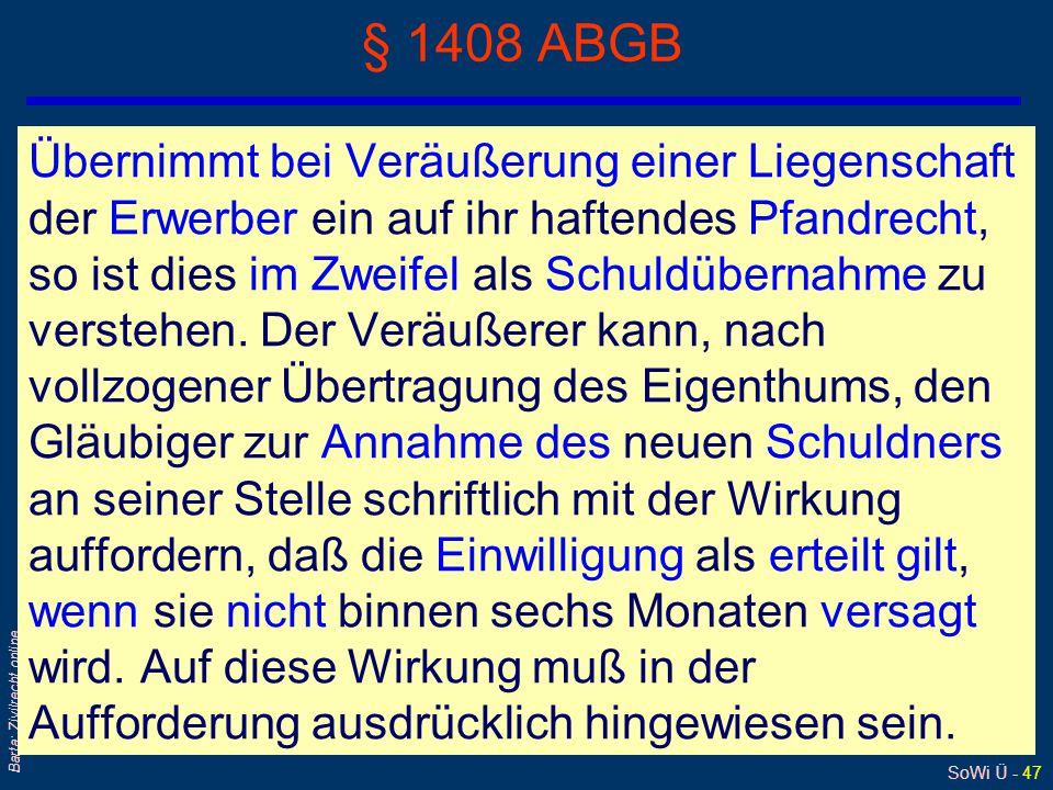 SoWi Ü - 47 Barta: Zivilrecht online § 1408 ABGB Übernimmt bei Veräußerung einer Liegenschaft der Erwerber ein auf ihr haftendes Pfandrecht, so ist di