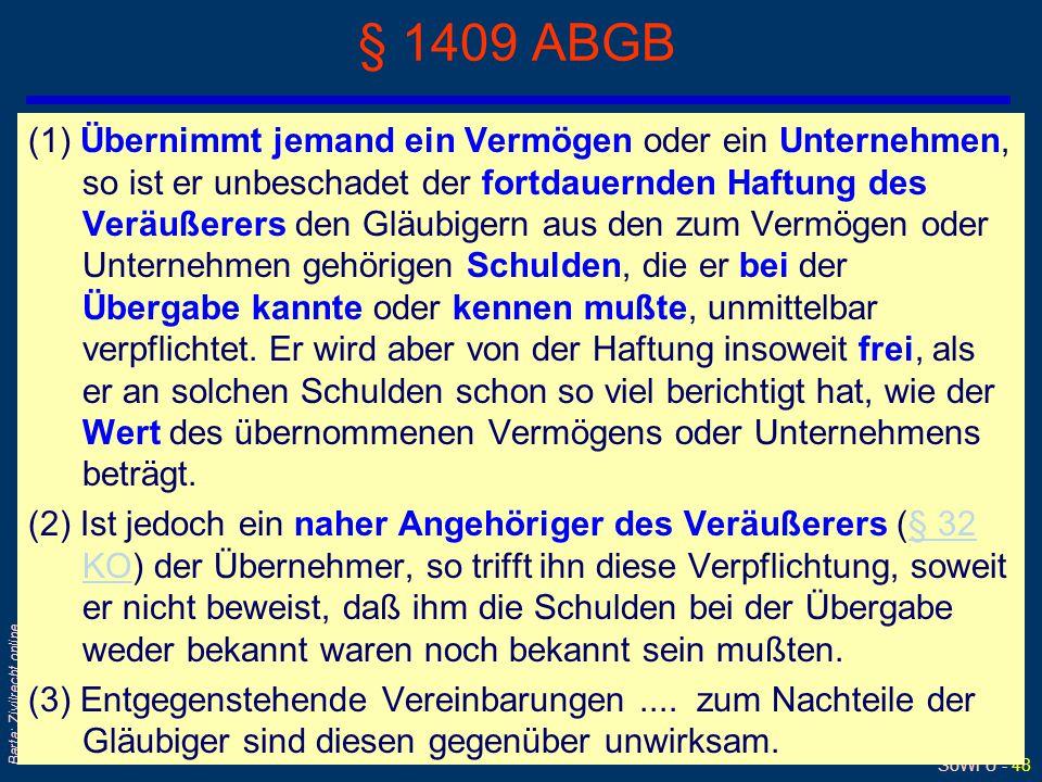 SoWi Ü - 48 Barta: Zivilrecht online § 1409 ABGB (1) Übernimmt jemand ein Vermögen oder ein Unternehmen, so ist er unbeschadet der fortdauernden Haftu