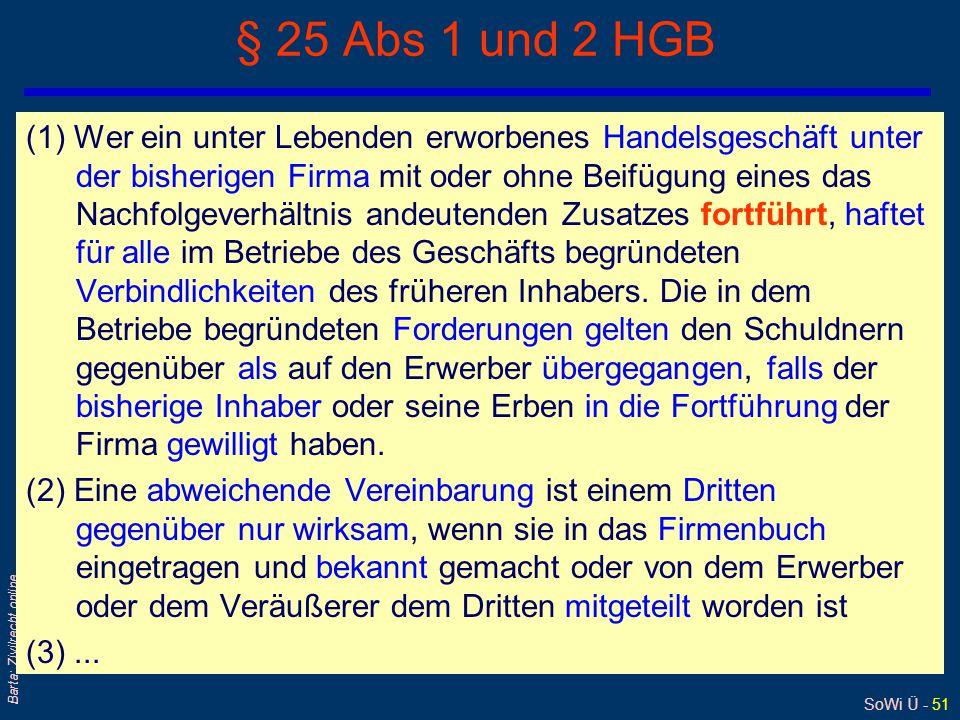 SoWi Ü - 51 Barta: Zivilrecht online § 25 Abs 1 und 2 HGB (1) Wer ein unter Lebenden erworbenes Handelsgeschäft unter der bisherigen Firma mit oder oh