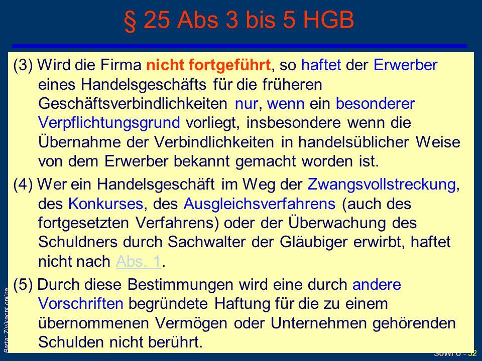 SoWi Ü - 52 Barta: Zivilrecht online § 25 Abs 3 bis 5 HGB (3) Wird die Firma nicht fortgeführt, so haftet der Erwerber eines Handelsgeschäfts für die