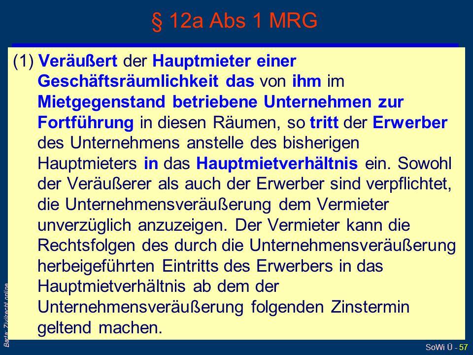 SoWi Ü - 57 Barta: Zivilrecht online § 12a Abs 1 MRG (1) Veräußert der Hauptmieter einer Geschäftsräumlichkeit das von ihm im Mietgegenstand betrieben