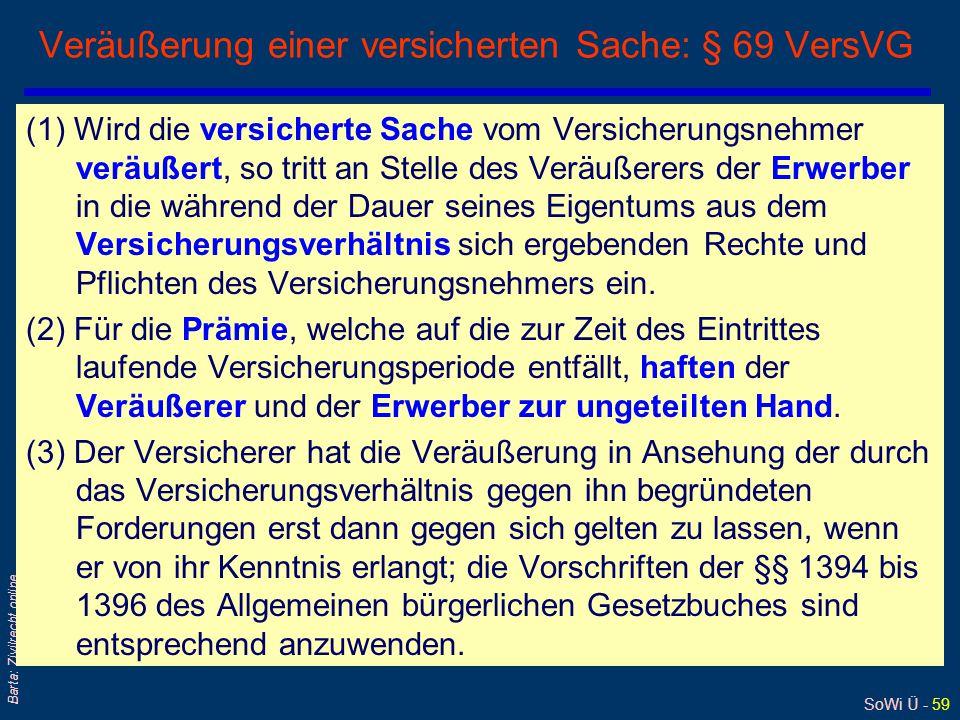 SoWi Ü - 59 Barta: Zivilrecht online Veräußerung einer versicherten Sache: § 69 VersVG (1) Wird die versicherte Sache vom Versicherungsnehmer veräußer
