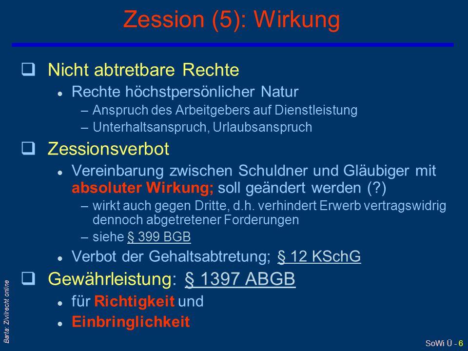 SoWi Ü - 17 Barta: Zivilrecht online § 1396 ABGB Dieses kann der Schuldner nicht mehr, so bald ihm der Uebernehmer bekannt gemacht worden ist; allein es bleibt ihm das Recht, seine Einwendungen gegen die Forderung anzubringen.