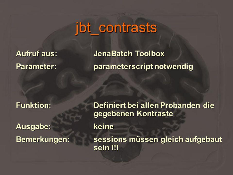 jbt_contrasts Aufruf aus:JenaBatch Toolbox Parameter:parameterscript notwendig Funktion:Definiert bei allen Probanden die gegebenen Kontraste Ausgabe: