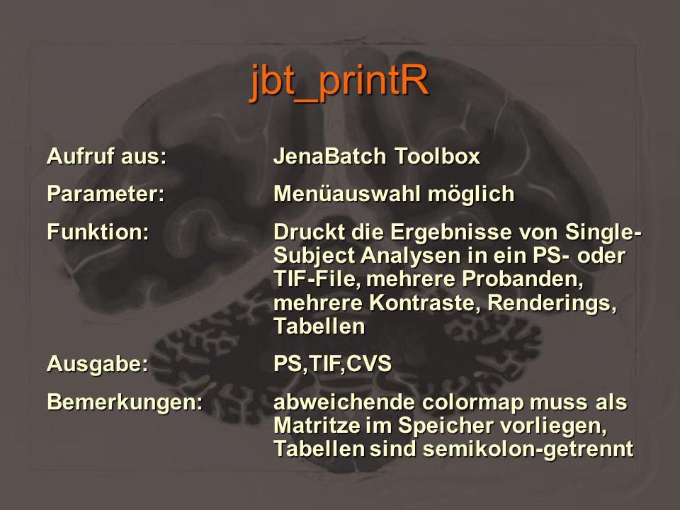 jbt_printR Aufruf aus:JenaBatch Toolbox Parameter:Menüauswahl möglich Funktion:Druckt die Ergebnisse von Single- Subject Analysen in ein PS- oder TIF-