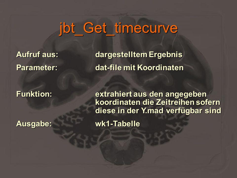 jbt_Get_timecurve Aufruf aus:dargestelltem Ergebnis Parameter:dat-file mit Koordinaten Funktion:extrahiert aus den angegeben koordinaten die Zeitreihe