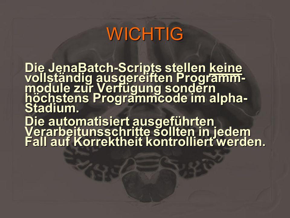 WICHTIG Die JenaBatch-Scripts stellen keine vollständig ausgereiften Programm- module zur Verfügung sondern höchstens Programmcode im alpha- Stadium.