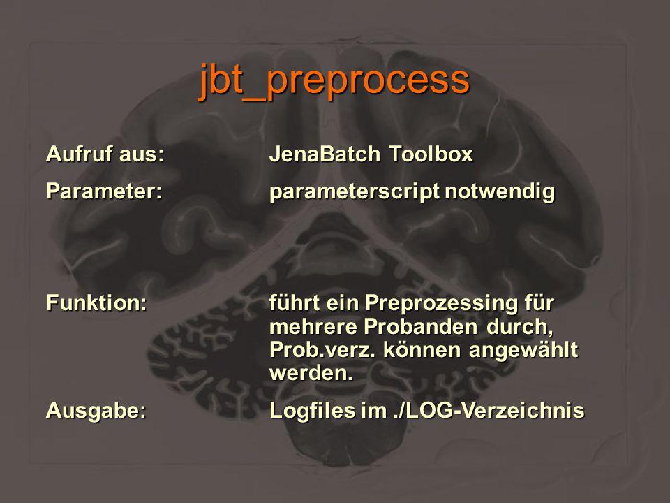 jbt_preprocess Aufruf aus:JenaBatch Toolbox Parameter:parameterscript notwendig Funktion:führt ein Preprozessing für mehrere Probanden durch, Prob.ver