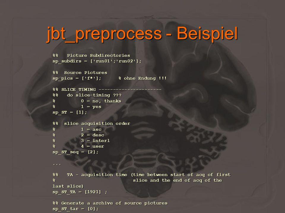 jbt_statistics Aufruf aus:JenaBatch Toolbox Parameter:parameterscript notwendig Funktion:führt ein Single-Subject Analyse für mehrere Probanden durch, Prob.verz.