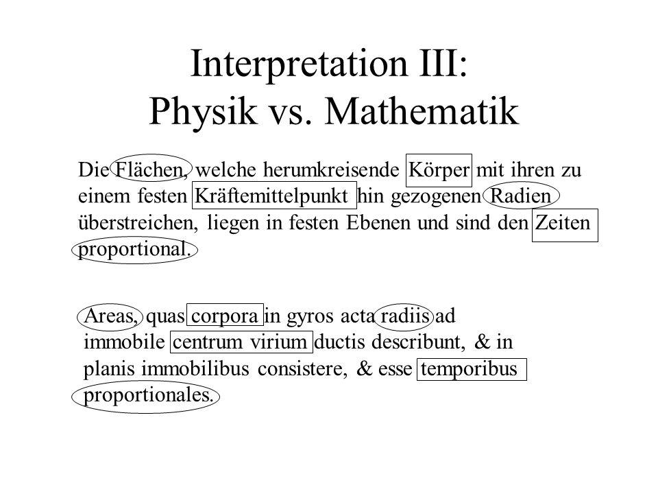 Interpretation III: Physik vs. Mathematik Die Flächen, welche herumkreisende Körper mit ihren zu einem festen Kräftemittelpunkt hin gezogenen Radien ü