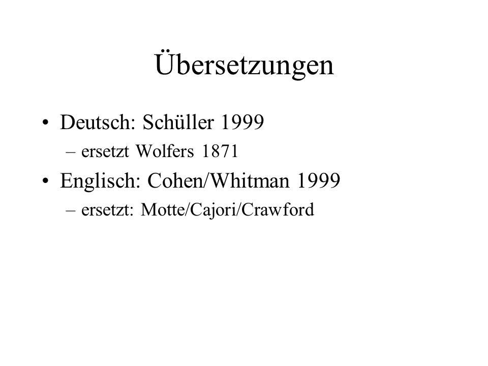 Übersetzungen Deutsch: Schüller 1999 –ersetzt Wolfers 1871 Englisch: Cohen/Whitman 1999 –ersetzt: Motte/Cajori/Crawford