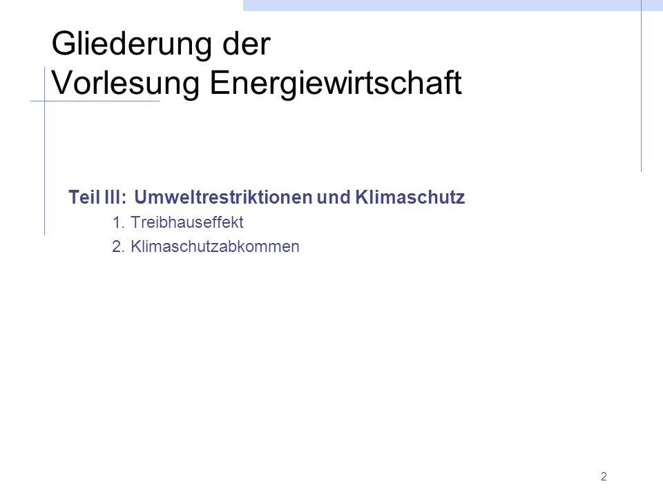2 Gliederung der Vorlesung Energiewirtschaft Teil III: Umweltrestriktionen und Klimaschutz 1. Treibhauseffekt 2. Klimaschutzabkommen