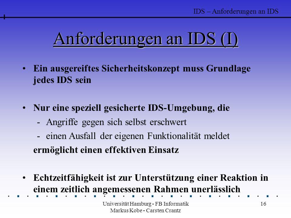 Universität Hamburg - FB Informatik Markus Kobe - Carsten Crantz 16 Anforderungen an IDS (I) Ein ausgereiftes Sicherheitskonzept muss Grundlage jedes