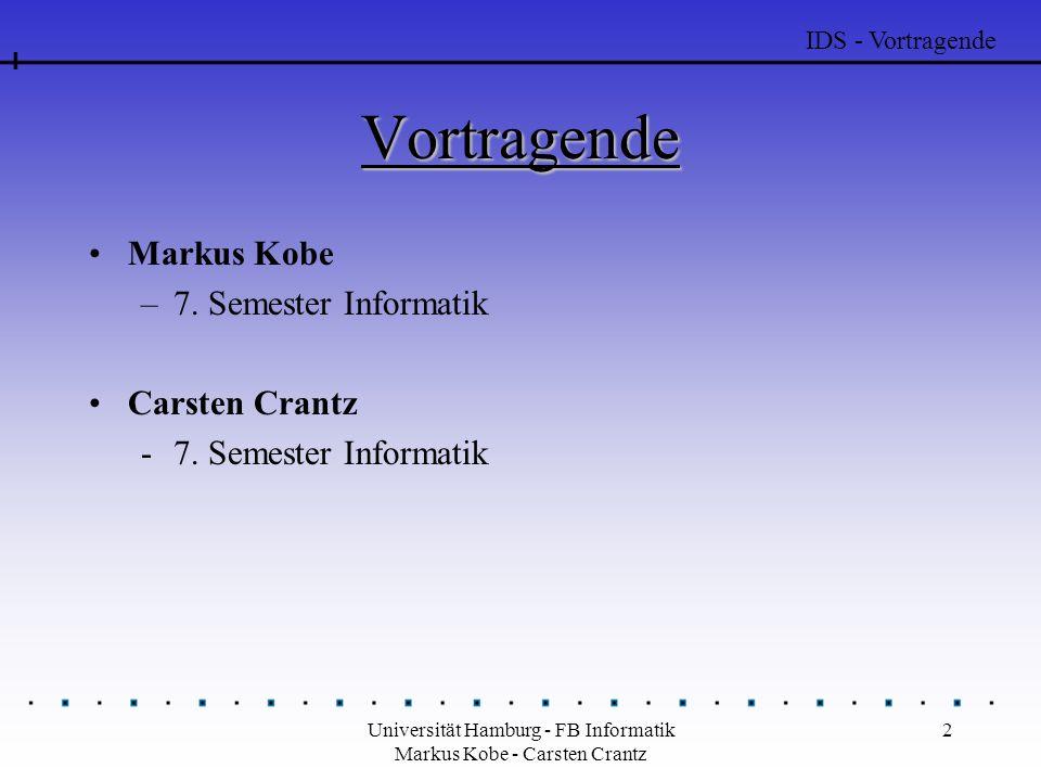 Universität Hamburg - FB Informatik Markus Kobe - Carsten Crantz 13 Analysetechniken Misuse Detection –Missbrauchserkennung –Signaturerkennung Anomaly Detection –Anomalieerkennung –Statische Erkennung IDS – Analysetechniken