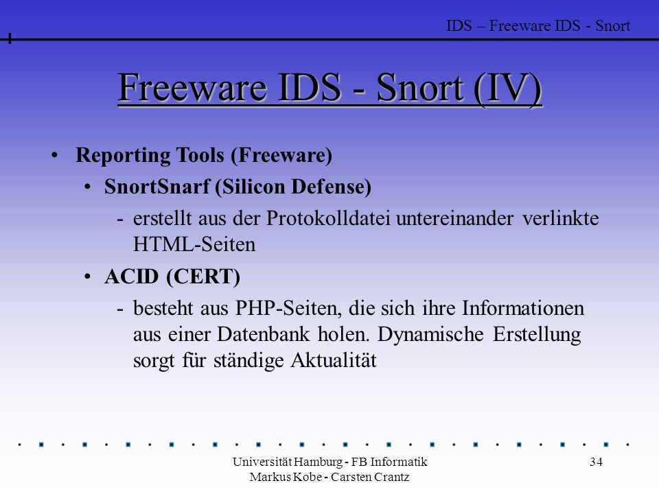 Universität Hamburg - FB Informatik Markus Kobe - Carsten Crantz 34 Freeware IDS - Snort (IV) Reporting Tools (Freeware) SnortSnarf (Silicon Defense)