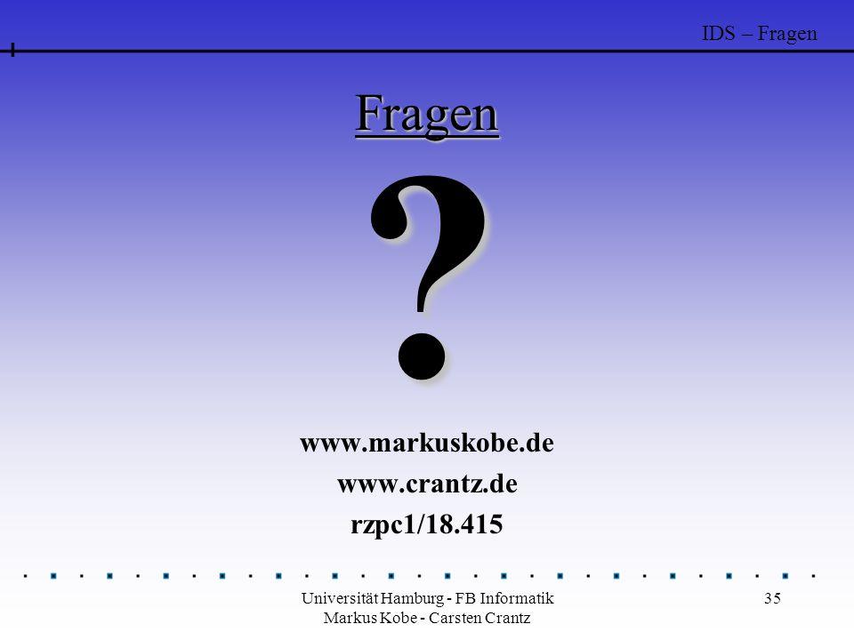 Universität Hamburg - FB Informatik Markus Kobe - Carsten Crantz 35 Fragen www.markuskobe.de www.crantz.de rzpc1/18.415 IDS – Fragen ?
