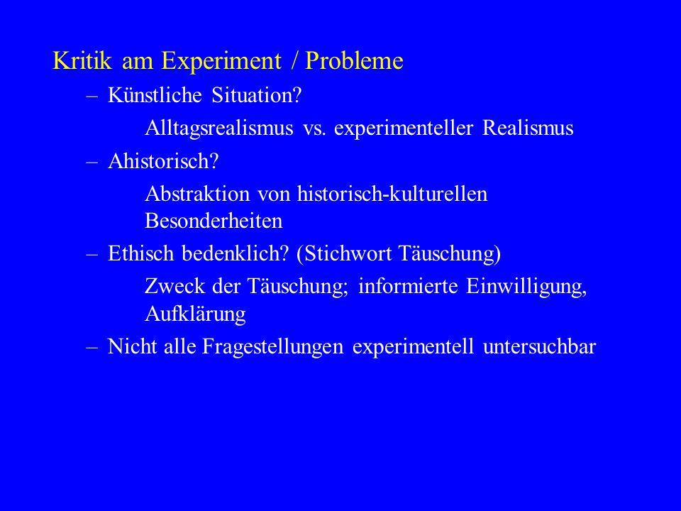 Kritik am Experiment / Probleme –Künstliche Situation? Alltagsrealismus vs. experimenteller Realismus –Ahistorisch? Abstraktion von historisch-kulture
