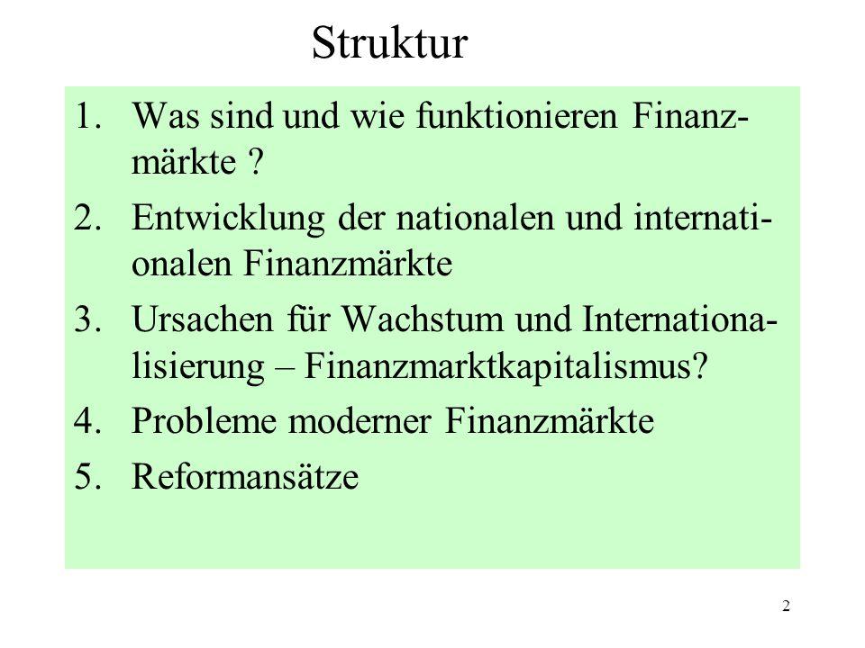 2 Struktur 1.Was sind und wie funktionieren Finanz- märkte .