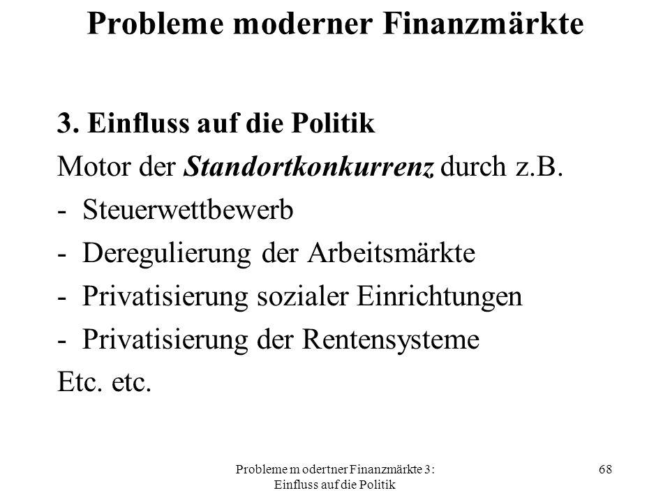 Probleme m odertner Finanzmärkte 3: Einfluss auf die Politik 68 Probleme moderner Finanzmärkte 3.