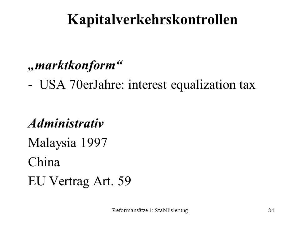 "Reformansätze 1: Stabilisierung84 Kapitalverkehrskontrollen ""marktkonform -USA 70erJahre: interest equalization tax Administrativ Malaysia 1997 China EU Vertrag Art."
