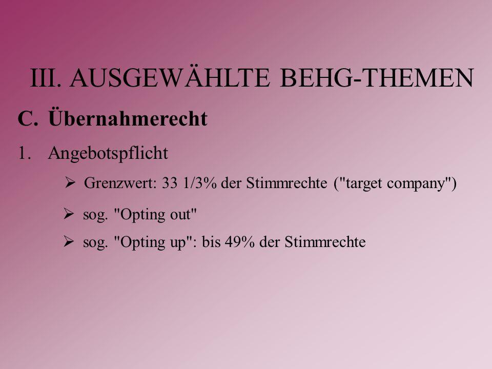 III. AUSGEWÄHLTE BEHG-THEMEN C.Übernahmerecht 1.Angebotspflicht  Grenzwert: 33 1/3% der Stimmrechte (