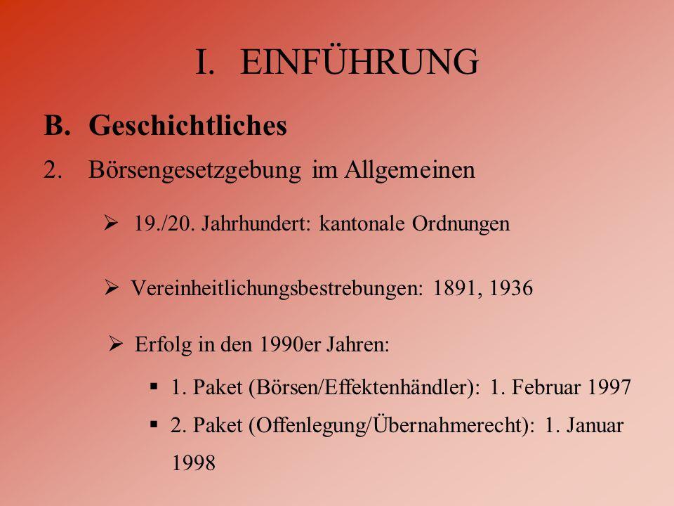  Vereinheitlichungsbestrebungen: 1891, 1936 I.EINFÜHRUNG B.Geschichtliches 2.Börsengesetzgebung im Allgemeinen  19./20.