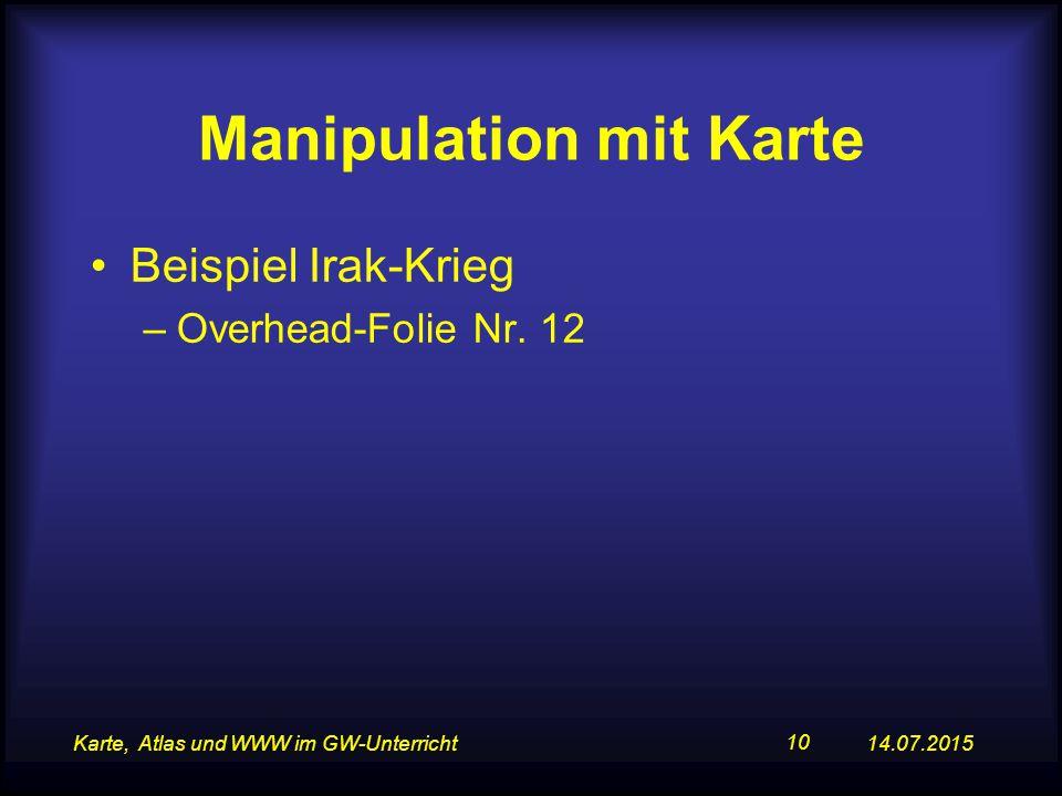 14.07.2015Karte, Atlas und WWW im GW-Unterricht 10 Manipulation mit Karte Beispiel Irak-Krieg –Overhead-Folie Nr.